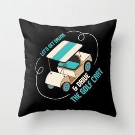 Lets Get Drunk Funny Golf Gift Golf Cart Golfing Throw Pillow
