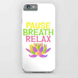 Wanted To Pause Time and Enjoy The Happenings Of Your Life? T-shirt Saying PAuse Breath Relax iPhone Case