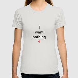 I want nothing T-shirt