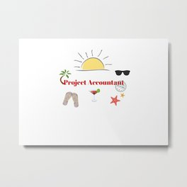 Project Accountant : time out on holiday Metal Print