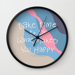 Take time to do what makes you happy - Love yourself - Self Love Warrior - mydoodlesateme Wall Clock