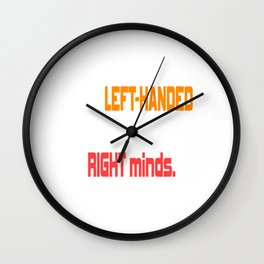 "A Lefty Tee For Left Handed People Saying ""Only Left-Handed People Are In Their Right Minds"" T-shirt Wall Clock"