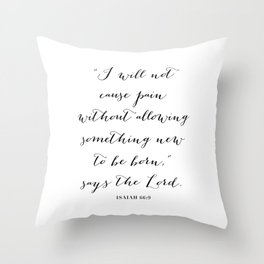 I Will Not Cause Pain Without Allowing Something New to be Born. -Isaiah 66:9 Throw Pillow