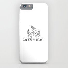 Grow Positive Thoughts Trendy Slogan, quote iPhone Case