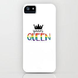 Gay Pride - Yaaas Queen! iPhone Case