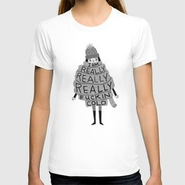 Really Really Really Fucking Cold (B&W) T-shirt