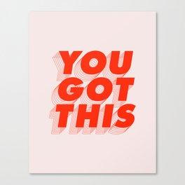 You Got This Canvas Print