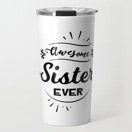 Awesome Sister Ever Travel Mug