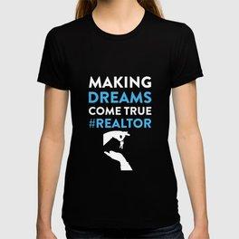 Making Dreams Come True #Realtor Real Estate Agent T-Shirt T-shirt