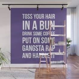 Toss Your Hair in a Bun, Coffee, Gangsta Rap & Handle It (Ultra Violet) Wall Mural