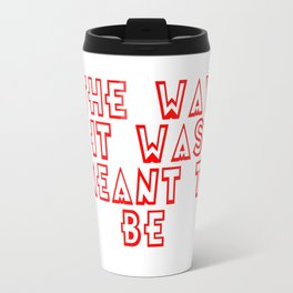The way it was meant to be Travel Mug