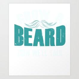 Grow A Beard Then We'll Talk  Art Print