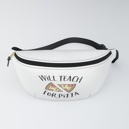 Will Teach for Pizza Cute Funny Teacher Pizza Lover Gift Fanny Pack