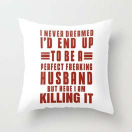 I Never Dreamed I'd End Up To Be A Perfect Freaking Husband Throw Pillow
