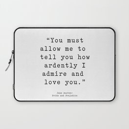 You must allow me to tell you how ardently I admire and love you. Pride and Prejudice Laptop Sleeve