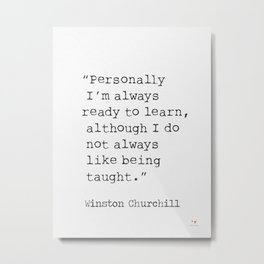 """Personally I'm always ready to learn, although I do not always like being taught."" Metal Print"