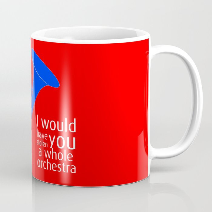 I Would Have Stolen You A Whole Orchestra Coffee Mug