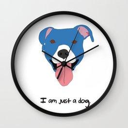 I am just a dog. Pit Bull. Wall Clock