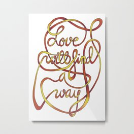 Love will find a way Metal Print