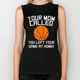 Your Mom Called You Left Your Game At Home Basketball Biker Tank