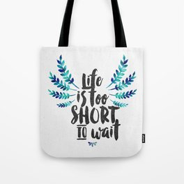 Life's too short to wait  Tote Bag