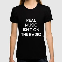 Real Music Isn't on the Radio Audiophile T-Shirt T-shirt