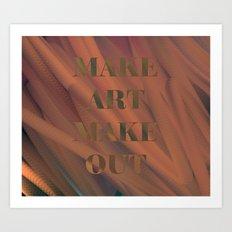 MAKE ART   MAKE OUT Art Print