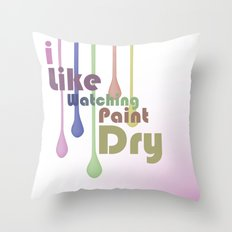 I Like Watching Paint Dry Throw Pillow