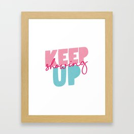 Keep Showing Up pink and blue motivational typography poster bedroom wall home decor Framed Art Print
