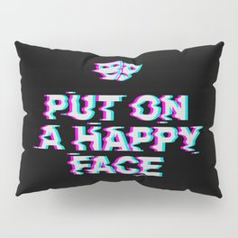 Put On a Happy Face Pillow Sham