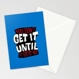 You Don't Get it Until It Gets You Stationery Cards