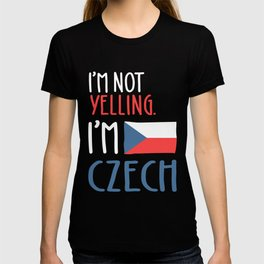I'm Not Yelling I'm Czech T-shirt