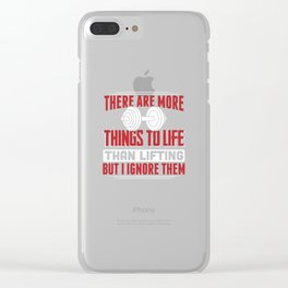 There Are More Things To Life Than Lifting But I Ignore Them Clear iPhone Case