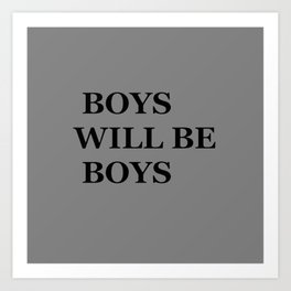 """BOYS WILL BE BOYS"" UNIVERSAL TRUTH FOLK SAYINGS Art Print"