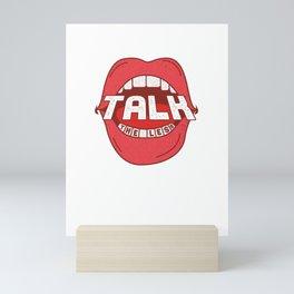 Savage Sarcasm Funny Sarcastic The More You Talk The Less I Listen Gift Mini Art Print