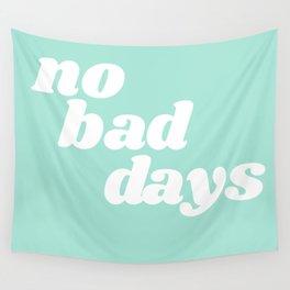 no bad days IX Wall Tapestry