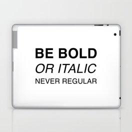 Be bold or italic, never regular Laptop & iPad Skin