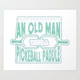 Never Underestimate An Old Man With A Pickleball Paddle Art Print