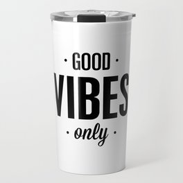 Good Vibes Only black and white vibrations typographic quote poster quotes wall home decor Travel Mug
