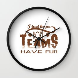 """""""I Just Hope Both Teams Have Fun"""" tee design. Cool and unique gift this holiday for your friends!  Wall Clock"""