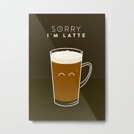 sorry, I'm latte Metal Print