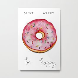 Donut Worry, Be Happy Metal Print