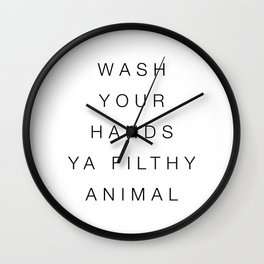 Wash your hands ya filthy animal Wall Clock