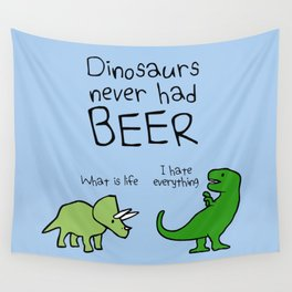 Dinosaurs Never Had Beer Wall Tapestry