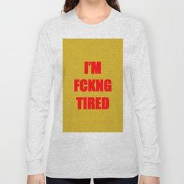 I'm fucking tired Long Sleeve T-shirt