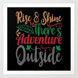 Rise And Shine There's Adventure Outside Art Print