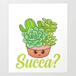 Funny What Up Succa? Punny Succulent Cactus Pun Art Print