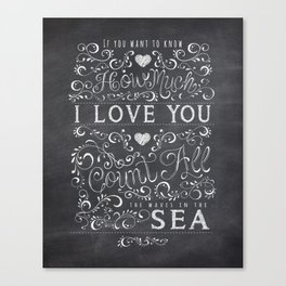 If you want to know how much I love you, count all the waves in the sea. Canvas Print