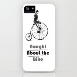 Nought About the Bike iPhone Case