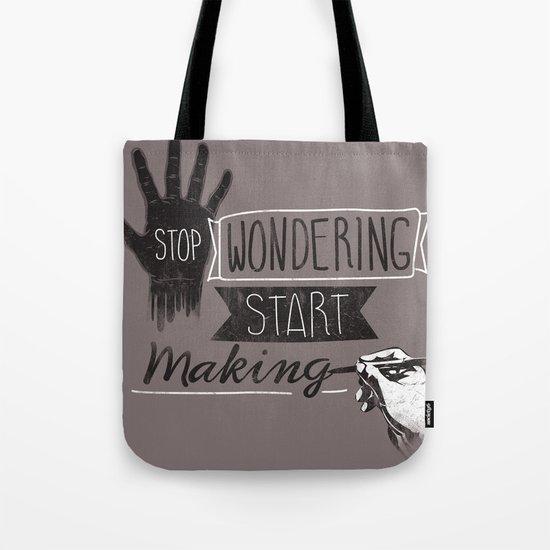Stop Wondering Start Making Tote Bag